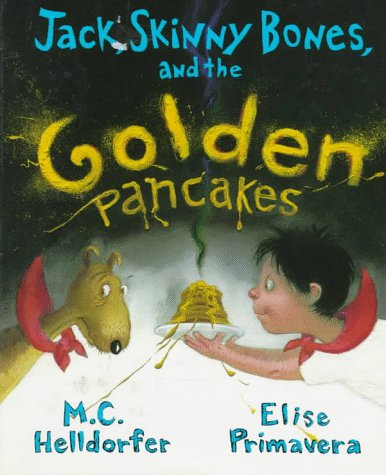 Free download online Jack, Skinny Bones, and the Golden Pancakes PDF by M.C. Helldorfer, Elise Primavera