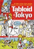 Tabloid Tokyo: 101 Tales of Sex, Crime and the Bizarre from Japan's Wild Weeklies