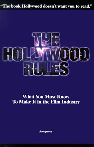 The Hollywood Rules: What You Must Know to Make It in the Film Industry