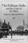 The Pullman Strike & the Crisis of the 1890s: Essays on Labor & Politics (Working Class in American History)