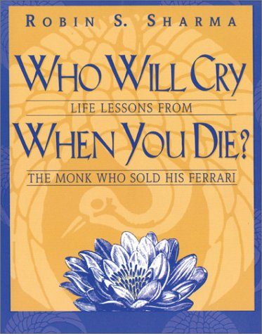 Who Will Cry When You Die? Life Lessons from the Monk Who Sold His Ferrari