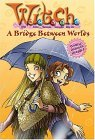 A Bridge Between Worlds (W.I.T.C.H. Chapter Books, #10)