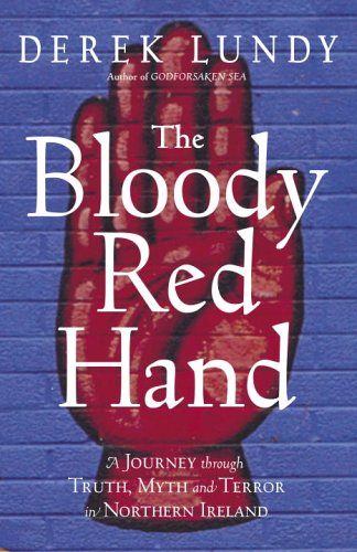 The Bloody Red Hand: A Journey Through Truth, Myth and Terror in Northern Ireland