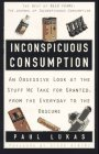 Inconspicuous Consumption:  An Obsessive Look at the Stuff We Take for Granted, from the Everyday to the Obscure