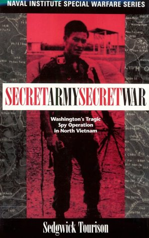 Secret Army, Secret War: Washington's Tragic Spy Operation in North Vietnam