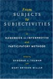 From Subjects to Subjectivities: A Handbook of Interpretive and Participatory Methods