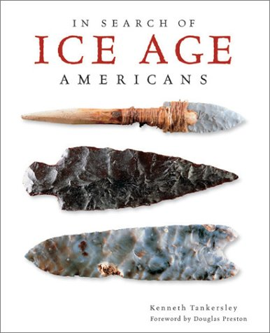 In Search of Ice Age Americans by Kenneth Tankersley