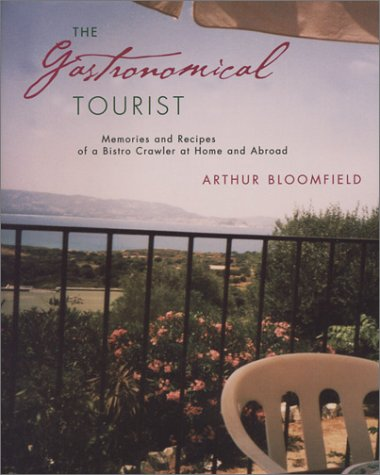 The Gastronomical Tourist: Memories and Recipes of a Bistro Crawler at Home and Abroad