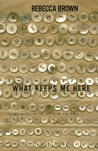 What Keeps Me Here by Rebecca Brown