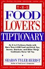 The Food Lover's Tiptionary: An A to Z Culinary Guide With More Than 4000 Food and Drink Tips, Secrets, Shortcuts, and Other Things Cookbooks Never