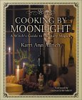 Cooking by Moonlight: A Witch's Guide to Culinary Magic a Witch's Guide to Culinary Magic