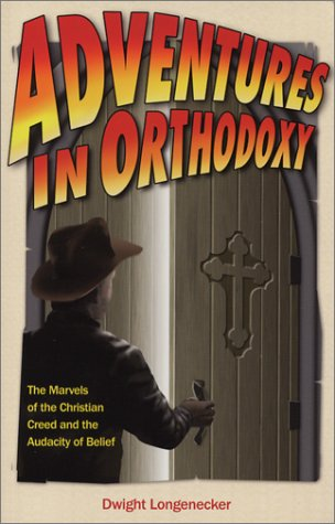 Adventures in Orthodoxy: The Marvels of the Christian Creed and the Audacity of Belief