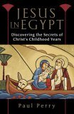 Jesus in Egypt: Discovering the Secrets of Christ's Childhood Years