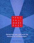 Feng Shui Made Easy: Designing Your Life with the Ancient Art of Placement