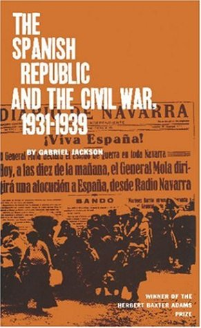 The Spanish Republic and the Civil War, 1931-39 by Gabriel Jackson