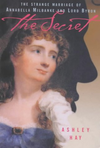 The Secret: The Strange Marriage of Annabella Milbanke and Lord Byron