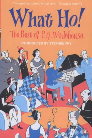 What Ho!  The best of P.G. Wodehouse by P.G. Wodehouse