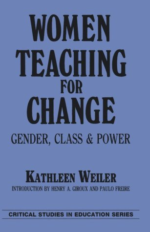 Women Teaching for Change by Kathleen Weiler