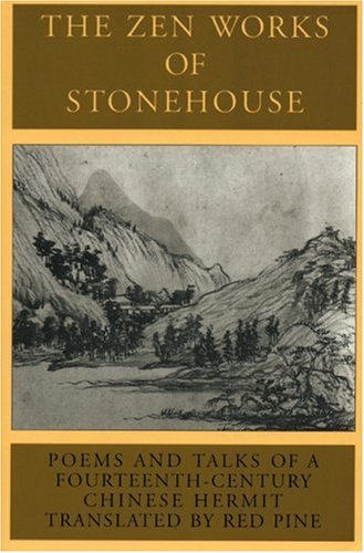 The Zen Works of Stonehouse: Poems and Talks of a 14th-Century Chinese Hermit
