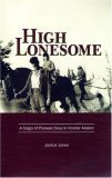 High Lonesome - A Saga of Pioneer Days in Homer Alaska