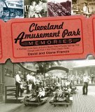 Cleveland Amusement Park Memories: A Nostalgic Look Back at Euclid Beach Park, Puritas Springs Park, Geauga Lake Park, and Other Classic Parks