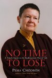No Time to Lose by Pema Chdrn