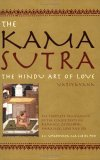 The Kama Sutra: The Hindu Art of Love-The Complete Translation of the Classic Texts on Romance, Courtship, Marriage, Love and Sex