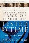 The 21 Irrefutable Laws of Leadership Tested by Time: Those Who Followed Them-- And Those Who Didn't