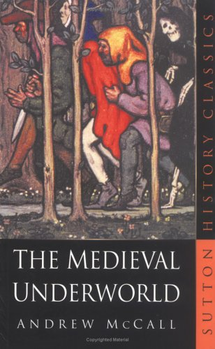 The Medieval Underworld by Andrew McCall