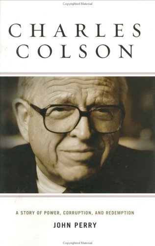 Charles Colson: A Story of Power, Corruption, and Redemption