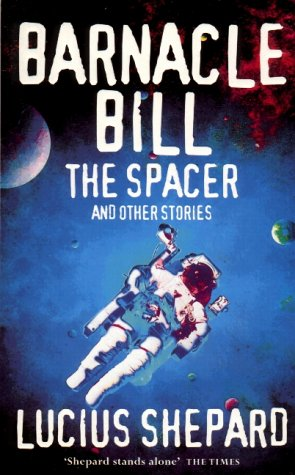 Barnacle Bill The Spacer, And Other Stories by Lucius Shepard