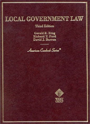 Local Government Law (3rd Edition) by Gerald E. Frug