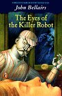The Eyes of the Killer Robot by John Bellairs
