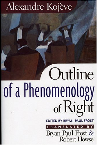 Outline of a Phenomenology of Right by Alexandre Kojève