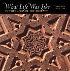 What Life Was Like in the Lands of the Prophet: Islamic World, AD 570-1405 (What Life Was Like)