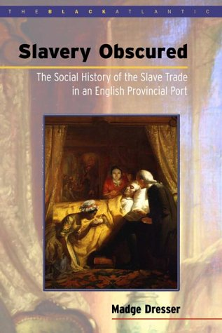 Slavery Obscured: The Social History Of The Slave Trade In An English Provincial Port