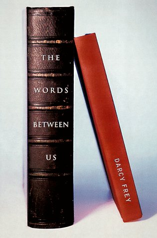 Words Between Us by Darcy Frey