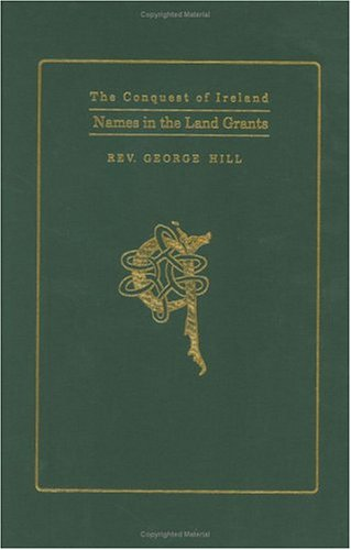 Names in the Irish Land Grants: An Historical & Genealogical Account of the Plantation in Ulster  by  George Hill