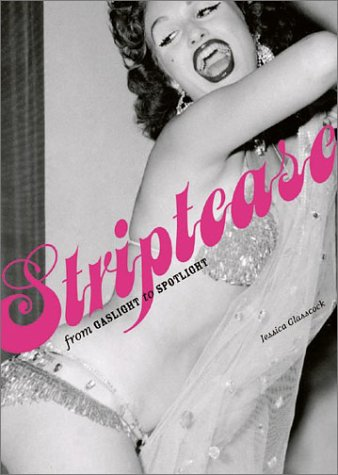Striptease: From Gaslight To Spotlight