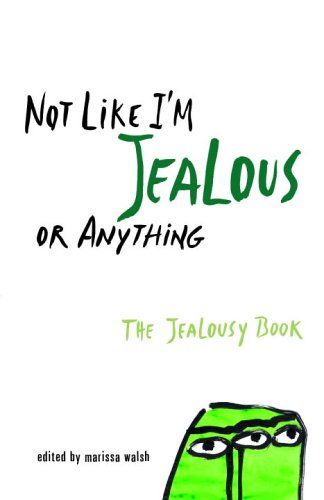 Not Like I'm Jealous or Anything: The Jealousy Book