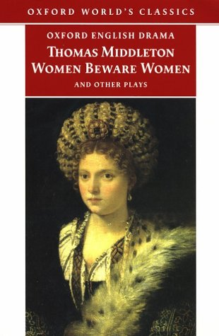 Women Beware Women and Other Plays by Thomas Middleton