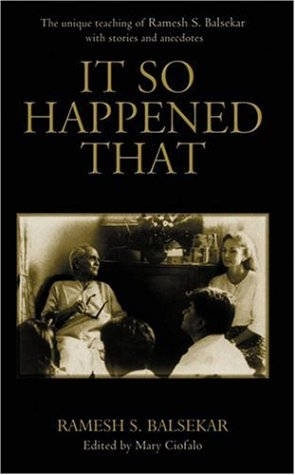It So Happened That: The Unique Teaching of Ramesh S. Balsekar with Stories and Anecdotes