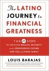 The Latino Journey to Financial Greatness: 10 Steps to Creating Wealth, Security, and a Prosperous Future for You and Your Family