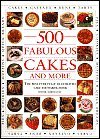 500 Fabulous Cakes & More: (The Best Ever Fully Illustrated All-Color Cake & Baking Book)