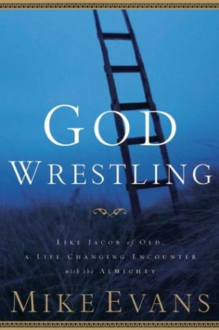 God Wrestling: Like Jacob of Old: A Life-Changing Encounter with the Almighty