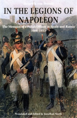 In the Legions of Napoleon: The Memoirs of a Polish Officer in Spain and Russia, 1808-1813