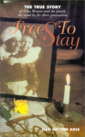 Free to Stay: The True Story of Eliza Benson and the Family She Stood by for Three Generations
