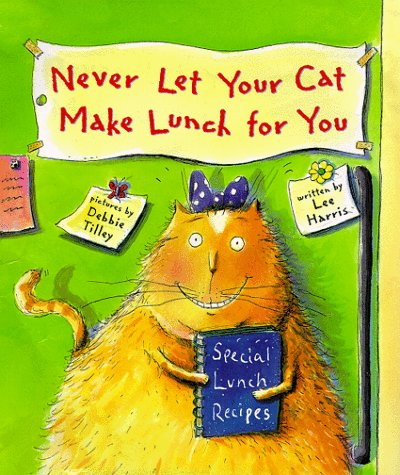 Never Let Your Cat Make Lunch for You by Lee Harris