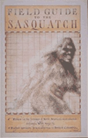 Field Guide to the Sasquatch by International Society of Cr...