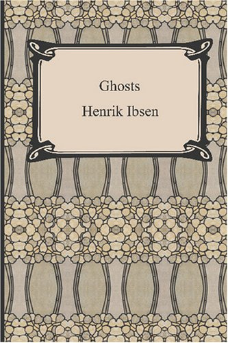 Ghosts by Henrik Ibsen